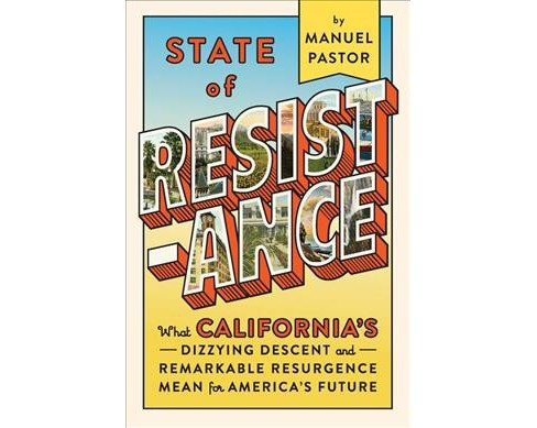 State of Resistance : What California's Dizzying Descent and Remarkable Resurgence Mean for America's - image 1 of 1
