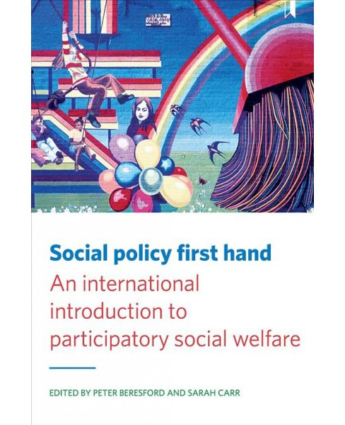 Social Policy First Hand : An International Introduction to Participatory Social Welfare -  (Paperback) - image 1 of 1