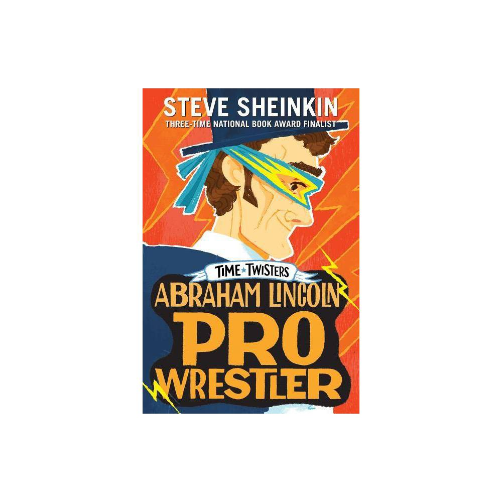 Abraham Lincoln Pro Wrestler Time Twisters By Steve Sheinkin Paperback