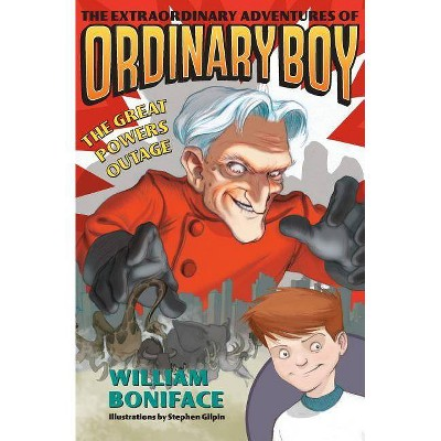 The Extraordinary Adventures of Ordinary Boy, Book 3: The Great Powers Outage - by  William Boniface (Paperback)
