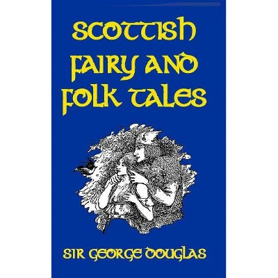 Scottish Fairy and Folk Tales - by  George Douglas (Hardcover)