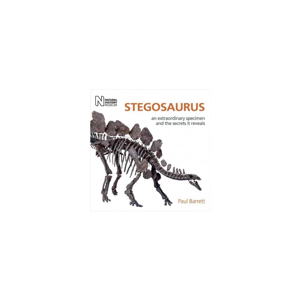 Stegosaurus : An Extraordinary Specimen and the Secrets It Reveals (Hardcover) (Paul M. Barrett)