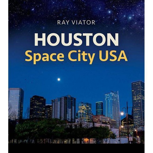 Houston, Space City USA - (Sara and John Lindsey the Arts and Humanities) by  Ray Viator (Hardcover) - image 1 of 1