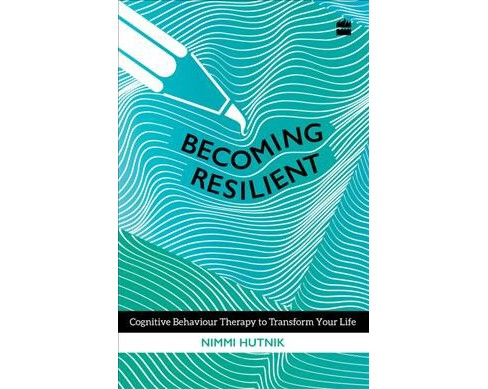 Becoming Resilient : Cognitive Behaviour Therapy to Transform Your Life -  by Nimmi Hutnik (Paperback) - image 1 of 1