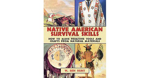 Native American Survival Skills : How to Make Primitive Tools and Crafts from Natural Materials - image 1 of 1