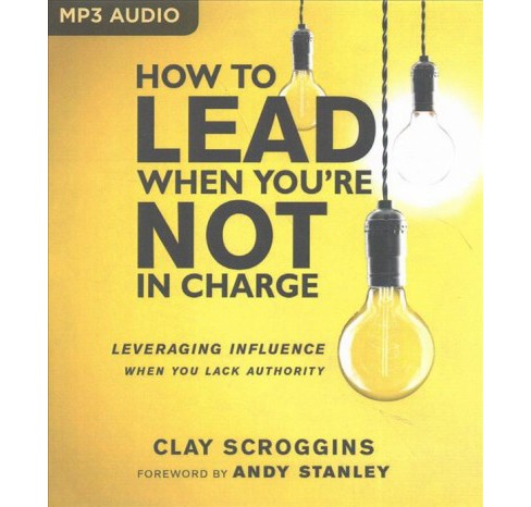 How to Lead When You're Not in Charge : Leveraging Influence When You Lack Authority (MP3-CD) (Clay - image 1 of 1