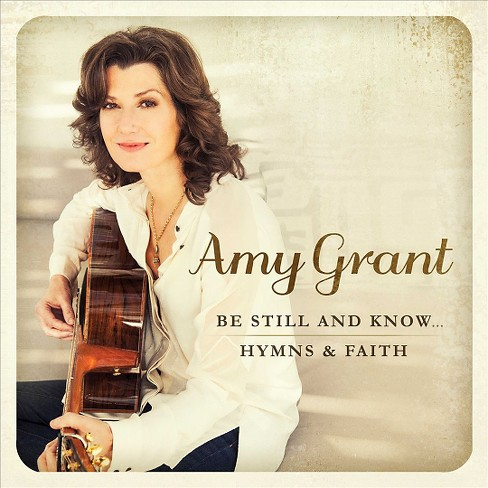 Amy Grant - Be Still And Know:Hymns & Faith (CD) - image 1 of 2