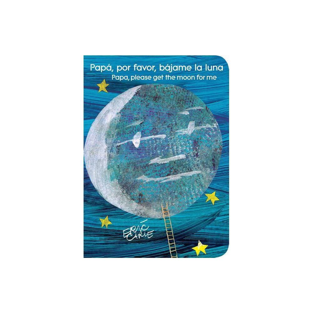 Papá, Por Favor, Bájame La Luna (Papa, Please Get the Moon for Me) - (World of Eric Carle) (Board_book)