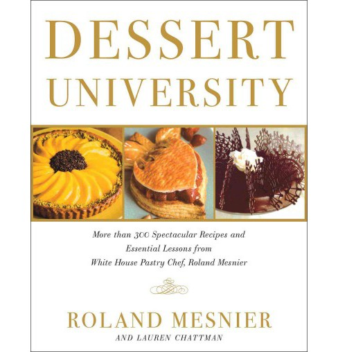 Dessert University : More Than 300 Spectacular Recipes and Essential Lessons from White House Pastry - image 1 of 1