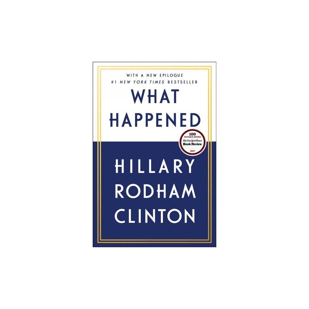 What Happened - Reprint by Hillary Rodham Clinton (Paperback) What Happened - Reprint by Hillary Rodham Clinton (Paperback)