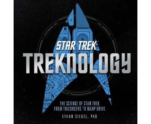 Treknology : The Science of Star Trek from Tricorders to Warp Drive -  by Ethan Siegel (Hardcover) - image 1 of 1