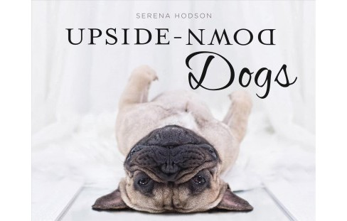 Upside-Down Dogs (Hardcover) (Serena Hodson) - image 1 of 1