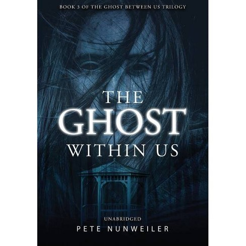 The Ghost Within Us - (Ghost Between Us) by  Pete Nunweiler (Hardcover) - image 1 of 1