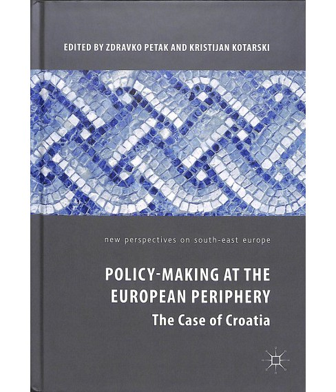 Policy-Making at the European Periphery : The Case of Croatia -  (Hardcover) - image 1 of 1