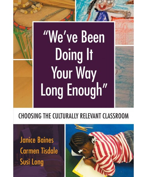 We've Been Doing It Your Way Long Enough : Choosing the Culturally Relevant Classroom - image 1 of 1