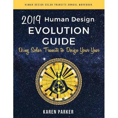 Human Design Evolution Guide 2019 - (Human Design Solar Transits Annual Workbook) by  Karen Parker (Paperback)