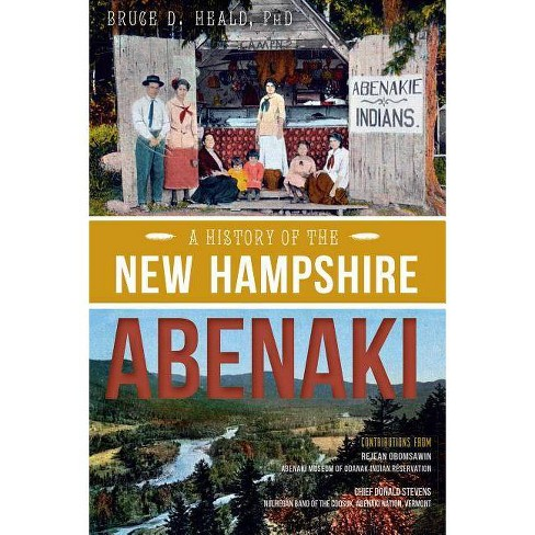 A History of the New Hampshire Abenaki - (American Heritage) by  Bruce D Heald Phd (Paperback) - image 1 of 1