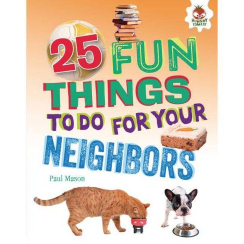 25 Fun Things to Do for Your Neighbors - (100 Fun Things to Do to Unplug) by  Paul Mason (Hardcover) - image 1 of 1
