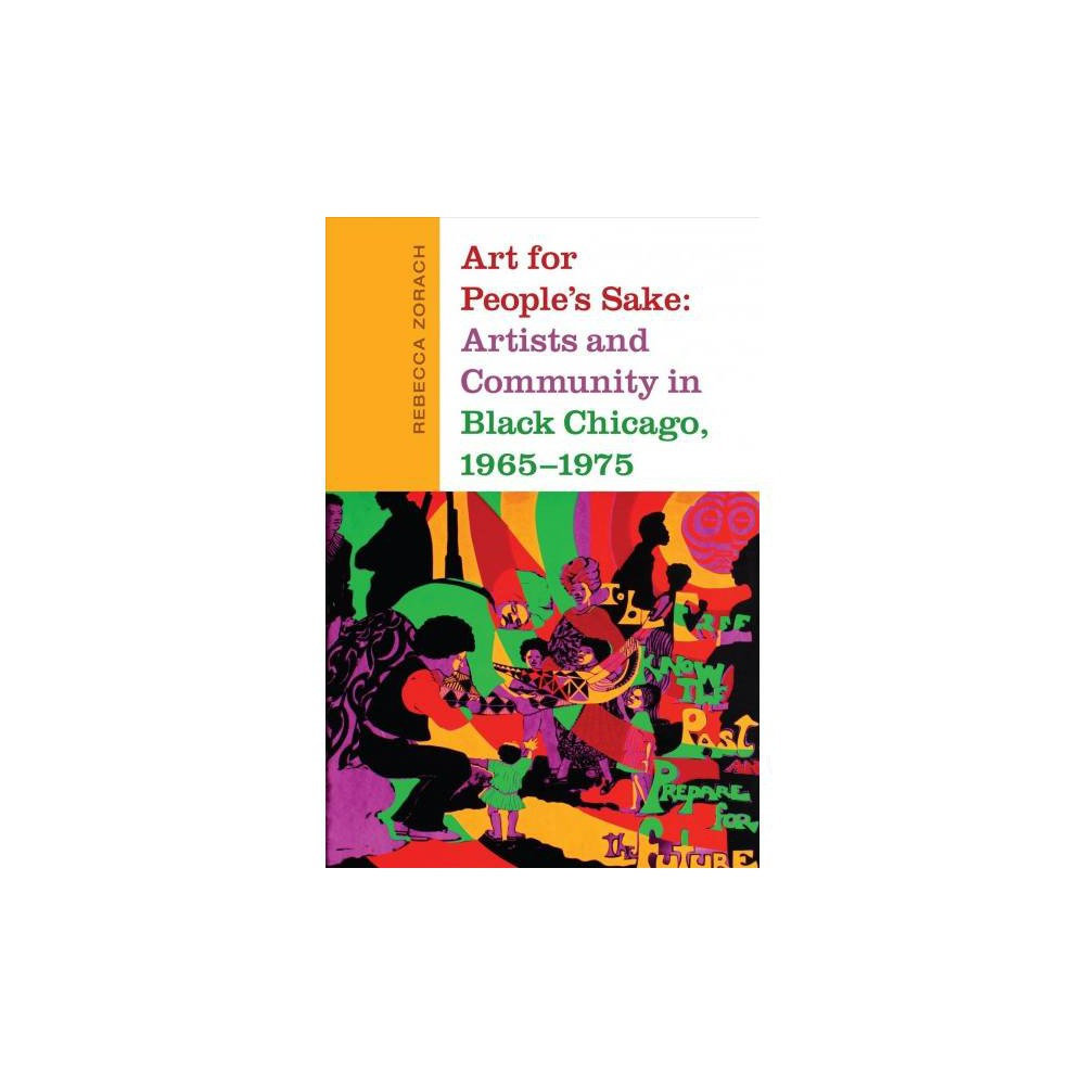 Art for People's Sake : Artists and Community in Black Chicago, 1965-1975 - (Hardcover)