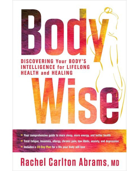 Body Wise : Discovering Your Body's Intelligence for Lifelong Health and Healing (Hardcover) (M.D. - image 1 of 1