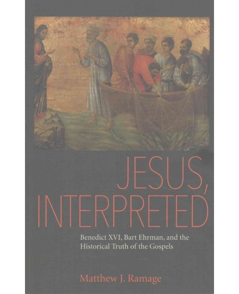 Jesus, Interpreted : Benedict XVI, Bart Ehrman, and the Historical Truth of the Gospels (Paperback) - image 1 of 1