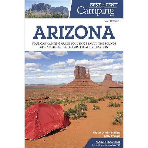 Best Tent Camping: Arizona - 2 Edition by  Kirstin Olmon Phillips & Kelly Phillips (Paperback) - image 1 of 1