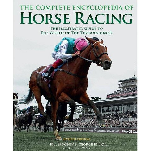 The Complete Encyclopedia of Horse Racing - 7 Edition by  Bill Mooney & George Ennor & Chris Hawkes - image 1 of 1