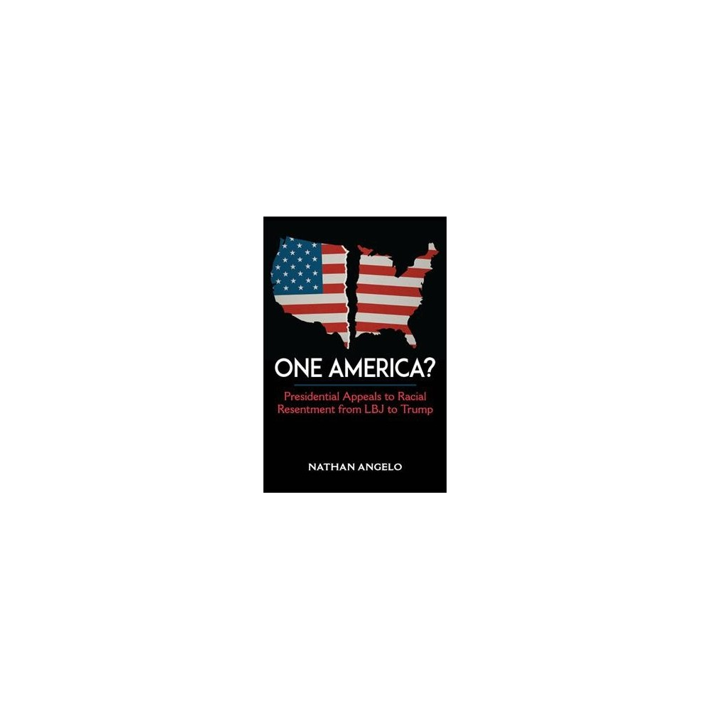 One America? : Presidential Appeals to Racial Resentment from Lbj to Trump - (Hardcover)