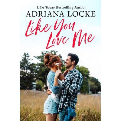 Like You Love Me - (Honey Creek) by  Adriana Locke (Paperback)