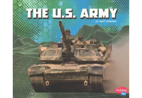U.S. Army -  Reprint (Pebble Plus) by Matt Doeden (Paperback) - image 1 of 1
