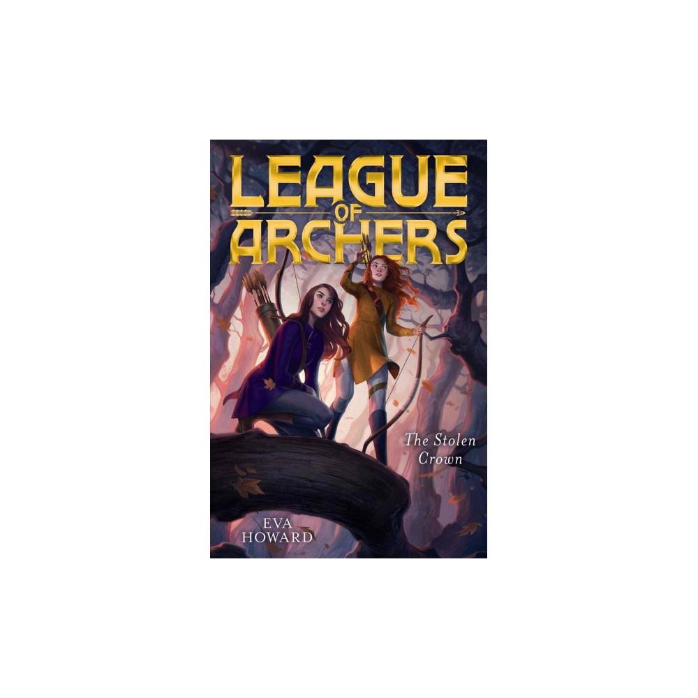 Stolen Crown - (League of Archers) by Eva Howard (Hardcover)