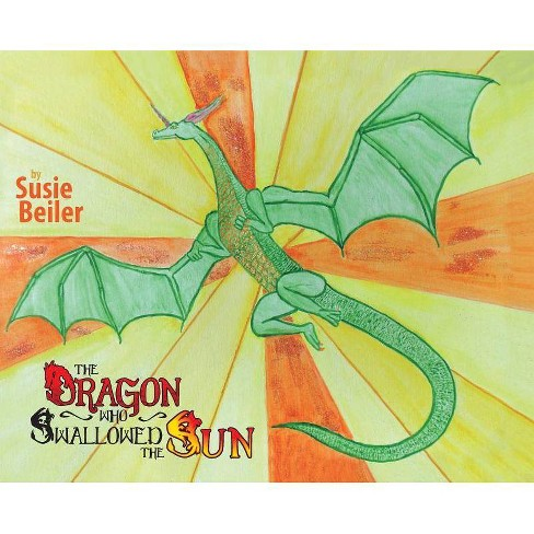 The Dragon Who Swallowed The Sun - by  Susie Beiler (Hardcover) - image 1 of 1