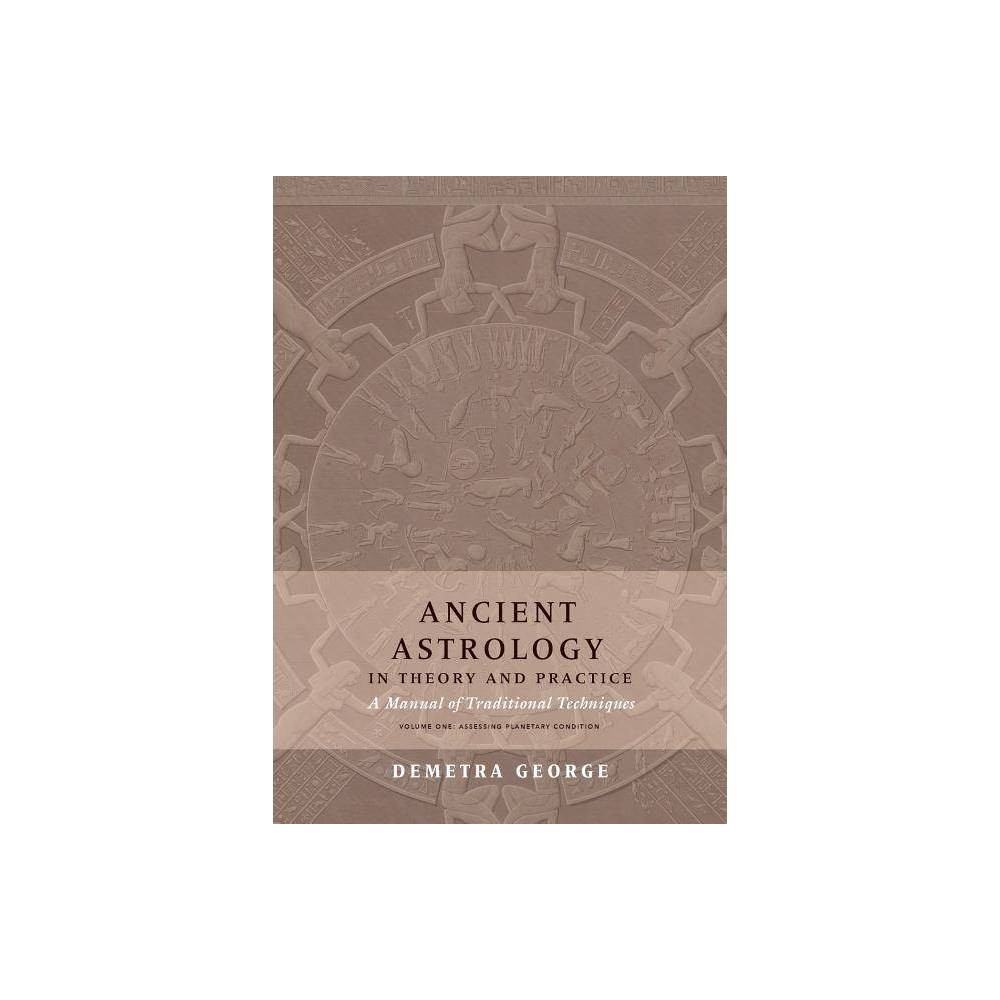 Ancient Astrology In Theory And Practice By Demetra George Paperback