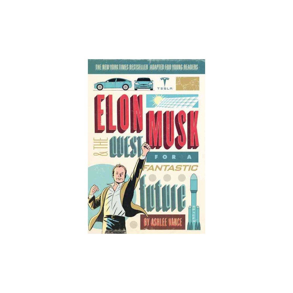 Elon Musk and the Quest for a Fantastic Future : Young Readers' Edition (Paperback) (Ashlee Vance)