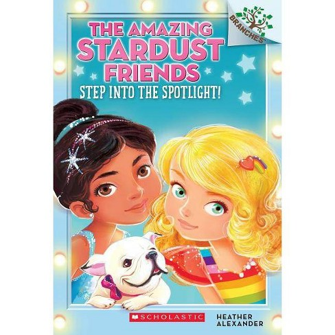 Step Into the Spotlight!: A Branches Book (the Amazing Stardust Friends #1), Volume 1 - (Paperback) - image 1 of 1
