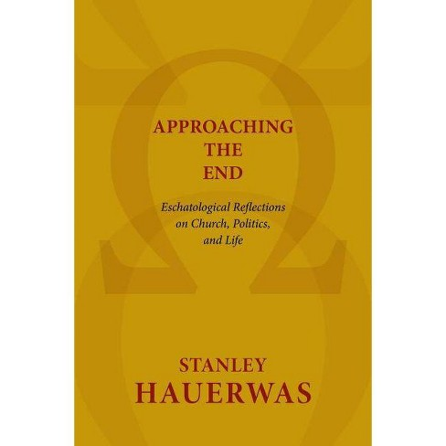 Approaching the End - by  Stanley Hauerwas (Paperback) - image 1 of 1