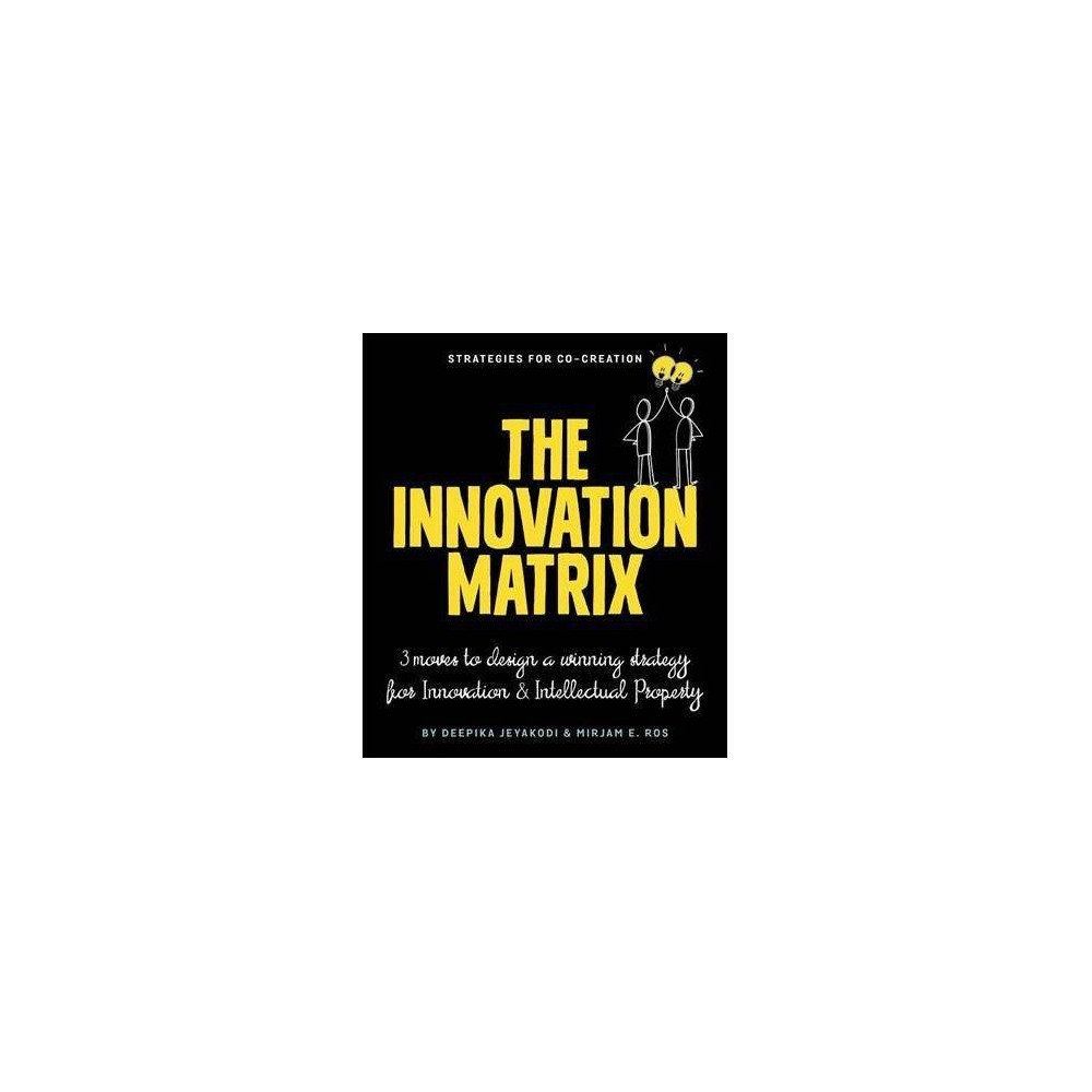 Innovation Matrix : Three Moves to Design a Winning Strategy for Innovation and Intellectual Property
