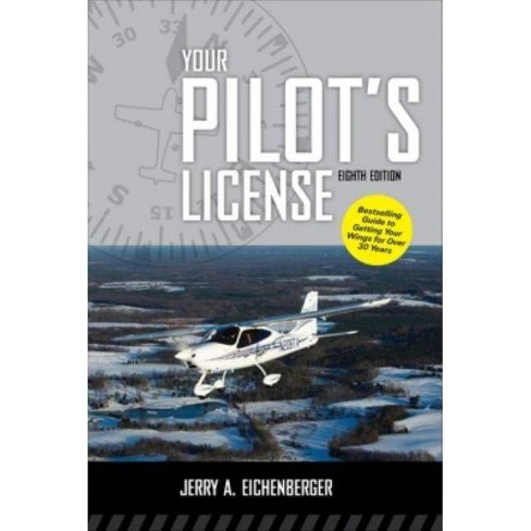 Your Pilot's License, Eighth Edition - 8 Edition by  Jerry A Eichenberger (Paperback) - image 1 of 1