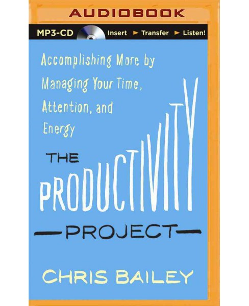 Productivity Project : Accomplishing More by Managing Your Time, Attention, and Energy (MP3-CD) (Chris - image 1 of 1