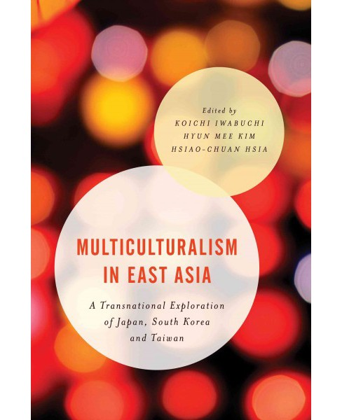 Multiculturalism in East Asia : A Transnational Exploration of Japan, South Korea and Taiwan (Paperback) - image 1 of 1