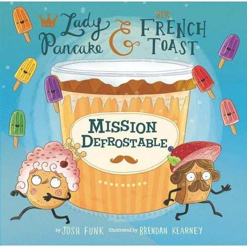 Mission Defrostable, 3 - (Lady Pancake & Sir French Toast) by  Josh Funk (Hardcover) - image 1 of 1