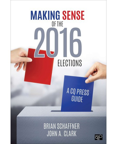 Making Sense of the 2016 Elections : A CQ Press Guide (Paperback) (Brian Schaffner & John A. Clark) - image 1 of 1