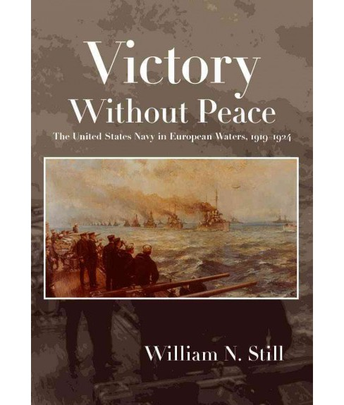 Victory Without Peace : The United States Navy in European Waters, 1919-1924 -  (Hardcover) - image 1 of 1