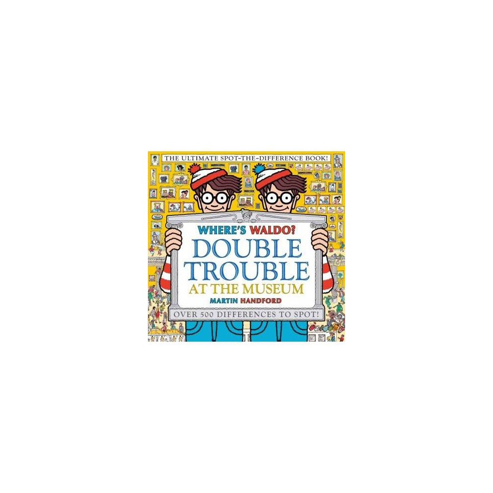 Double Trouble at the Museum : The Ultimate Spot-the-difference Book - by Martin Handford (Hardcover)