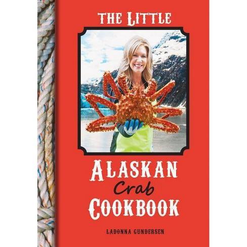 The Little Alaskan Crab Cookbook - by  Ladonna Gundersen (Hardcover) - image 1 of 1