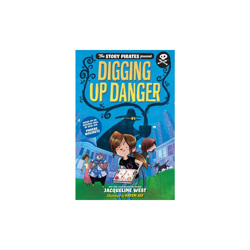 Digging Up Danger - (Story Pirates Present) by Jacqueline West (Hardcover)