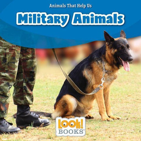 Military Animals - (Animals That Help Us (Look! Books (TM))) by  Wiley Blevins (Hardcover) - image 1 of 1