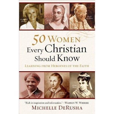 50 Women Every Christian Should Know - by  Michelle Derusha (Paperback)