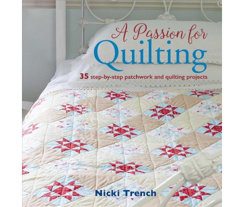 Passion for Quilting : 35 Step-by-Step Patchwork and Quilting Projects -  by Nicki Trench (Paperback) - image 1 of 1