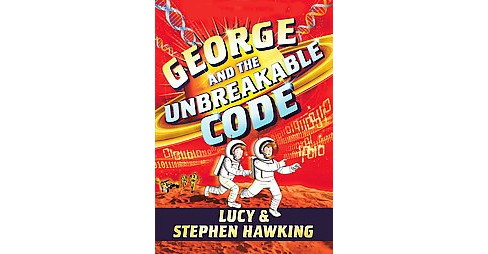 George and the Unbreakable Code (Hardcover) (Lucy Hawking & Stephen W. Hawking) - image 1 of 1